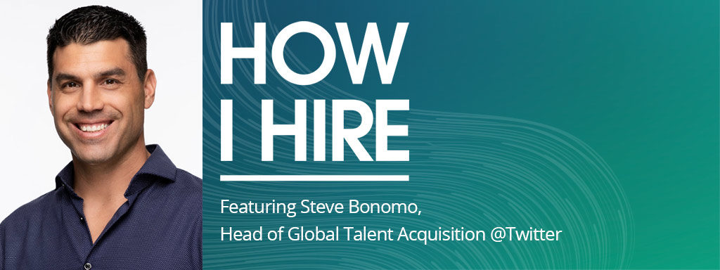 Steve Bonomo, Head of Glbal Talent Acquisition at Twitter on How I Hire podcast with Roy Notowitz.