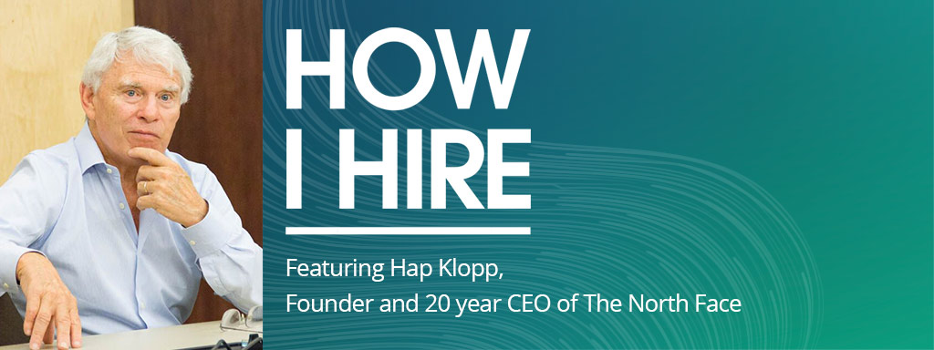 Hap Klopp. Founder and CEO of The North Face on How I Hire podcast with Roy Notowitz.