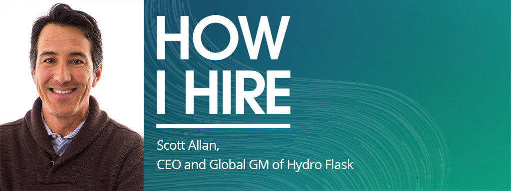 Scott Allan, CEO and Global General Manager of Hydro Flask on How I Hire podcast