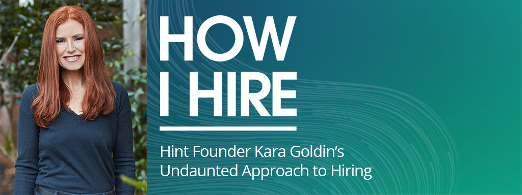 Kara Goldin, the Founder and CEO of Hint Inc. on How I Hire podcast.